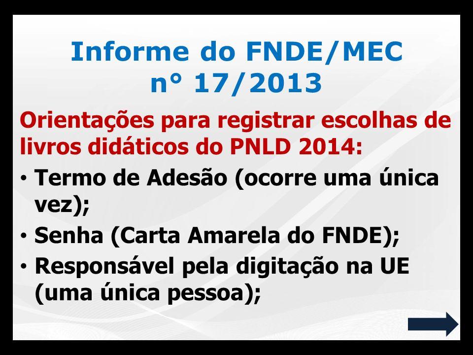 4)Se a escola não acessar o sistema: FNDE encaminhará, compulsoriamente, todas as disciplinas + escolhidas no município.