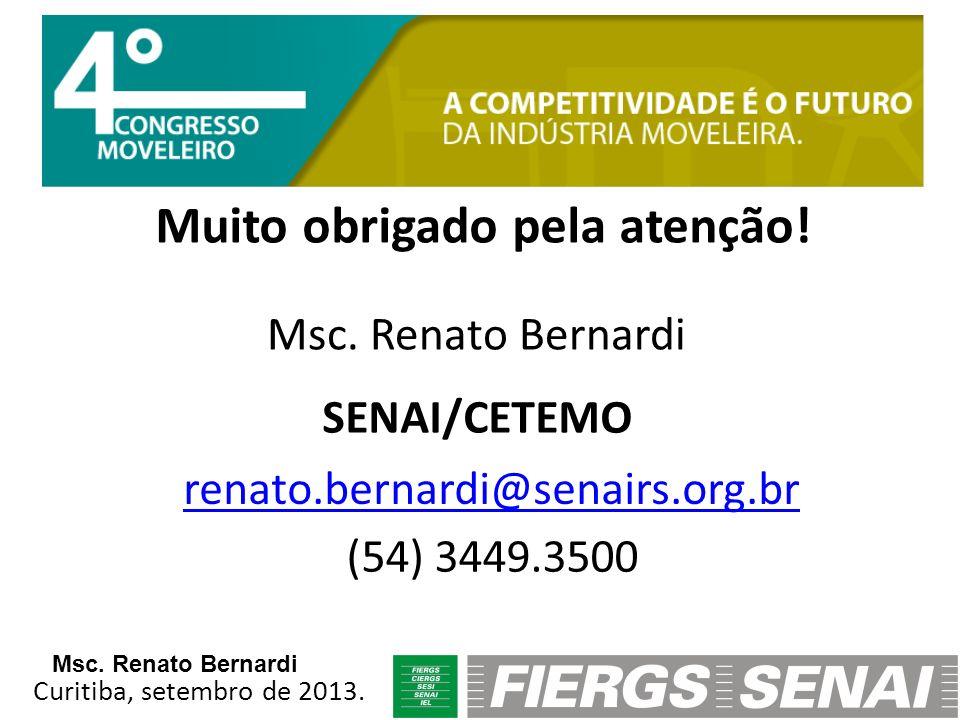Muito obrigado pela atenção! Msc. Renato Bernardi SENAI/CETEMO renato.bernardi@senairs.org.br (54) 3449.3500 Curitiba, setembro de 2013. Msc. Renato B