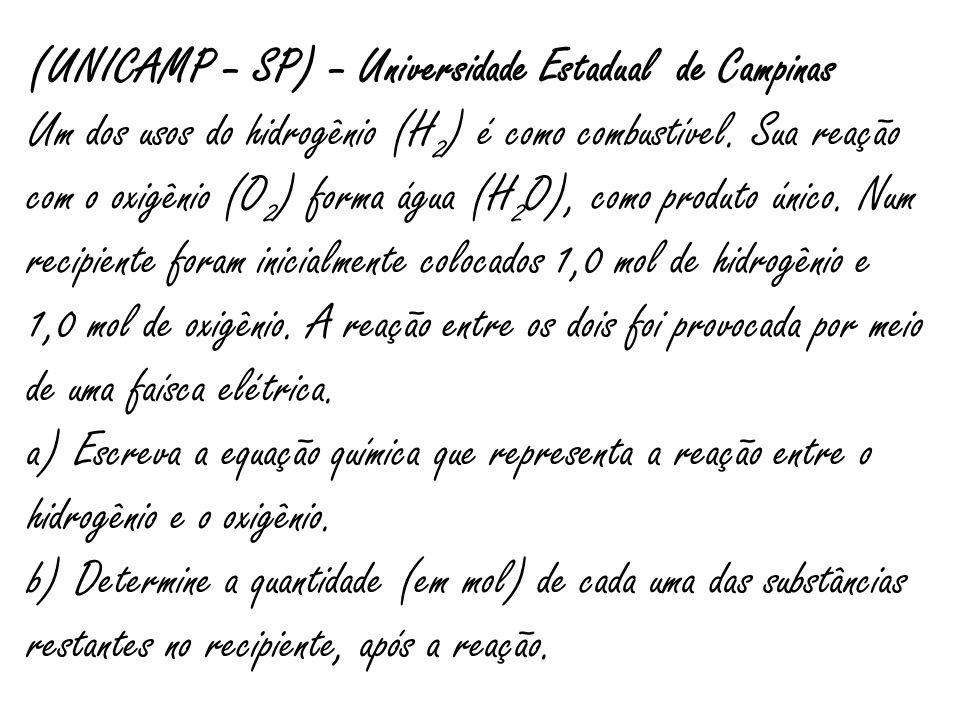 (UNICAMP – SP) – Universidade Estadual de Campinas Um dos usos do hidrogênio (H 2 ) é como combustível. Sua reação com o oxigênio (O 2 ) forma água (H