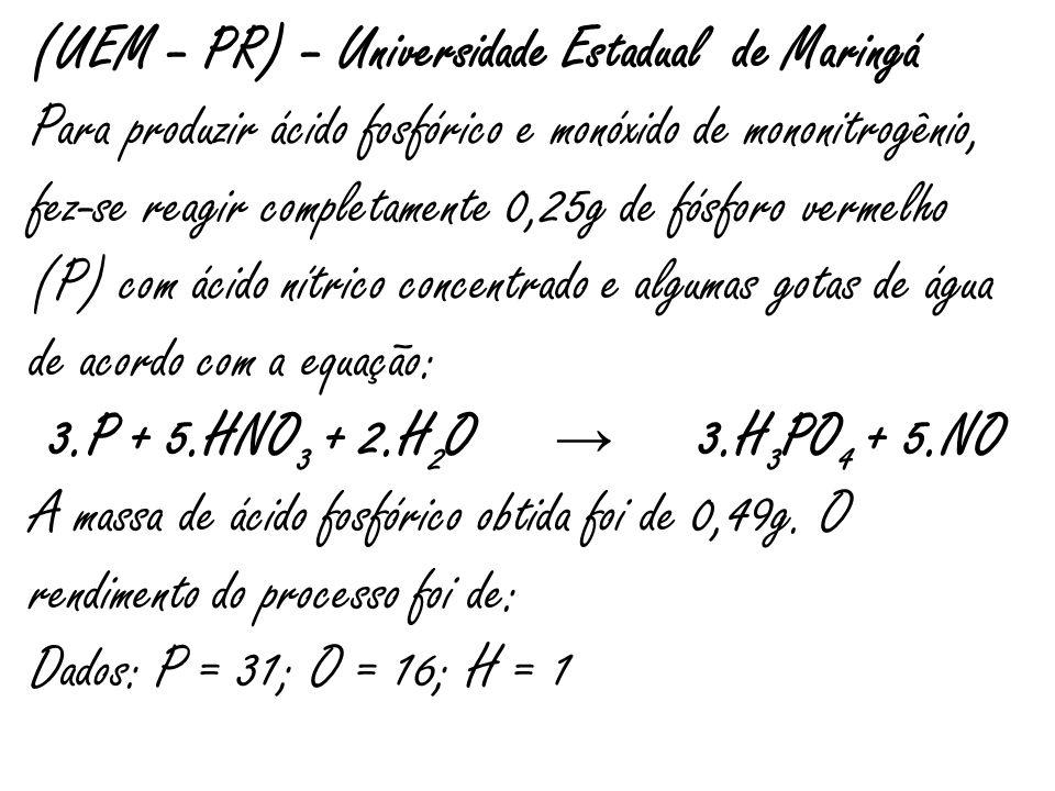 (UEM – PR) – Universidade Estadual de Maringá Para produzir ácido fosfórico e monóxido de mononitrogênio, fez-se reagir completamente 0,25g de fósforo