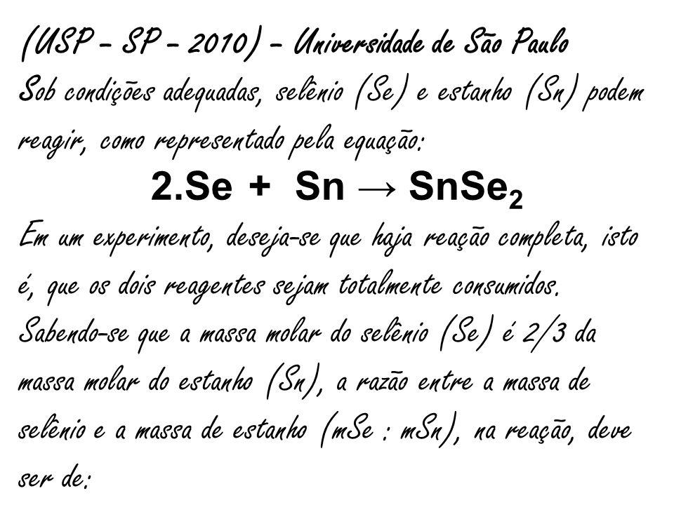 (USP – SP – 2010) – Universidade de São Paulo Sob condições adequadas, selênio (Se) e estanho (Sn) podem reagir, como representado pela equação: 2.Se