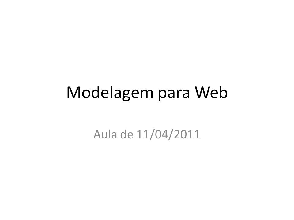 Modelagem para Web Aula de 11/04/2011