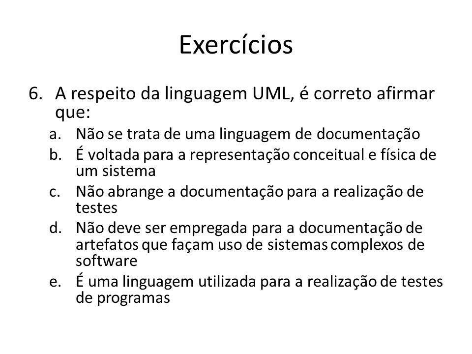 Exercícios 7.Entre outros, a UML inclui diagramas de: a.Classes, de objetos, de fluxo de dados e de atividades b.Classes, de implantação, de gráficos de estados e de sequência c.Objetos, de classes, de contexto e de implantação d.Classes, de objetos, de testes e de implantação e.Objetos, de casos de uso, de contexto e de implantação