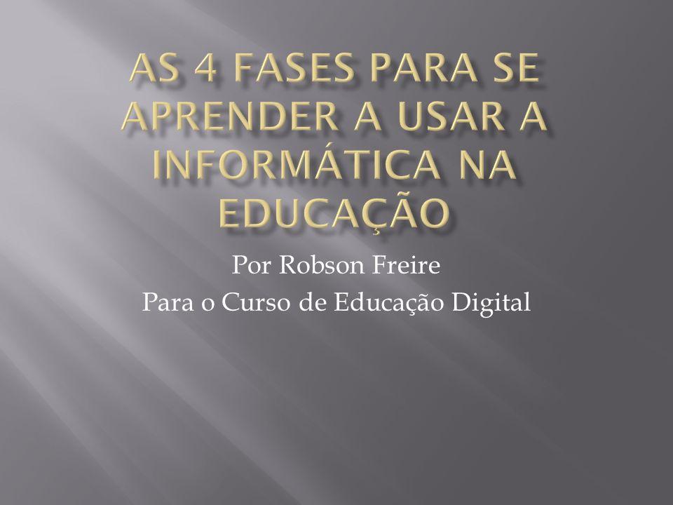 Por Robson Freire Para o Curso de Educação Digital