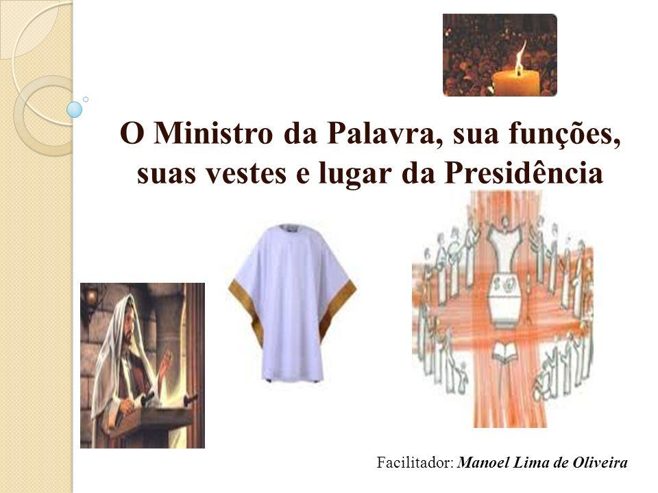 O Ministro da Palavra, sua funções, suas vestes e lugar da Presidência Facilitador: Manoel Lima de Oliveira