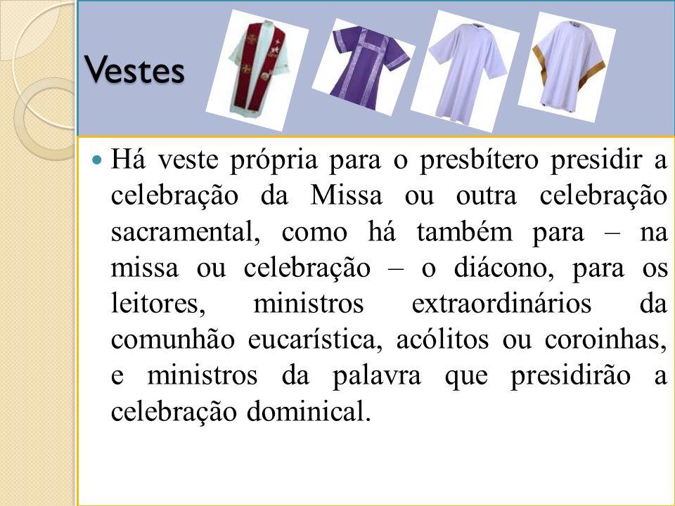 Vestes Há veste própria para o presbítero presidir a celebração da Missa ou outra celebração sacramental, como há também para – na missa ou celebração