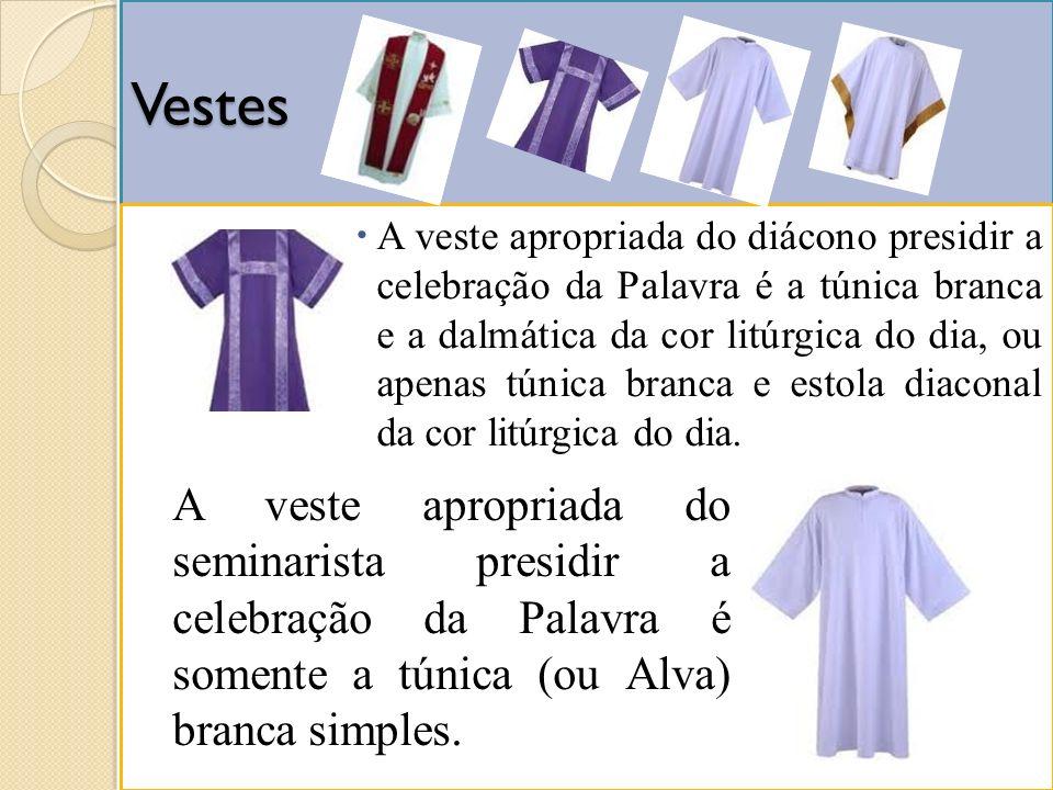 Vestes A veste apropriada do diácono presidir a celebração da Palavra é a túnica branca e a dalmática da cor litúrgica do dia, ou apenas túnica branca