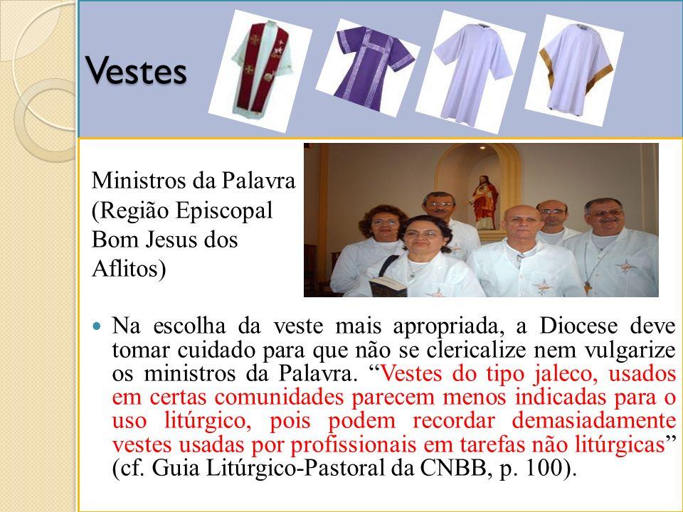 Vestes Ministros da Palavra (Região Episcopal Bom Jesus dos Aflitos) Na escolha da veste mais apropriada, a Diocese deve tomar cuidado para que não se