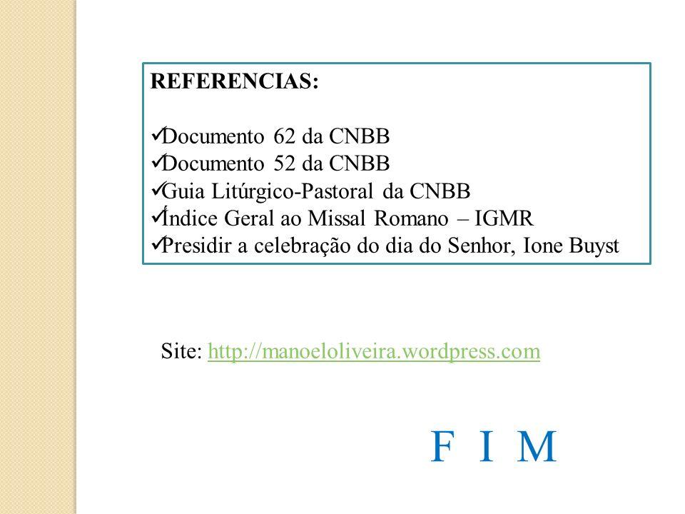 REFERENCIAS: Documento 62 da CNBB Documento 52 da CNBB Guia Litúrgico-Pastoral da CNBB Índice Geral ao Missal Romano – IGMR Presidir a celebração do d
