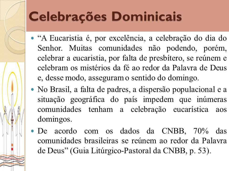 Celebrações Dominicais A Eucaristia é, por excelência, a celebração do dia do Senhor. Muitas comunidades não podendo, porém, celebrar a eucaristia, po