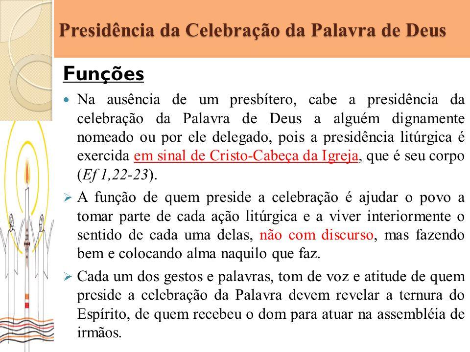 Presidência da Celebração da Palavra de Deus Funções Na ausência de um presbítero, cabe a presidência da celebração da Palavra de Deus a alguém dignam