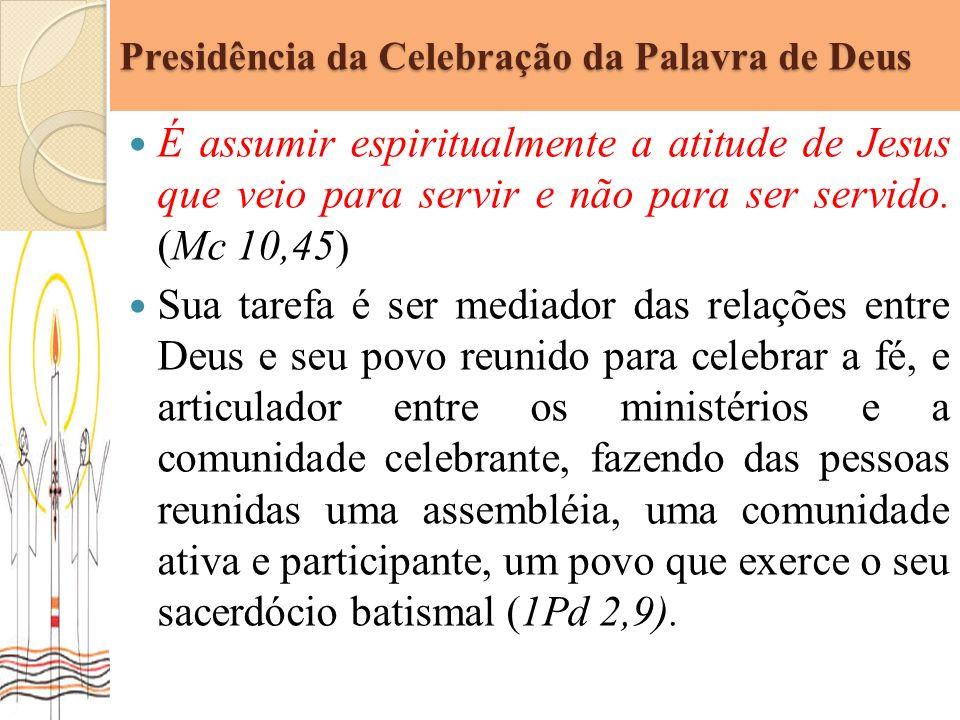 Presidência da Celebração da Palavra de Deus Desse modo, o papel principal de quem preside é manter viva a relação dialogal entre Deus e a comunidade celebrante, entre os ministérios e a comunidade, entre os vários ministérios entre si (Guia Litúrgico-Pastoral da CNBB, p.