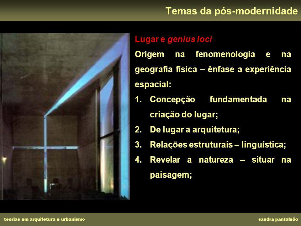 teorias em arquitetura e urbanismo sandra pantaleão Temas da pós-modernidade Lugar e genius loci Origem na fenomenologia e na geografia física – ênfas