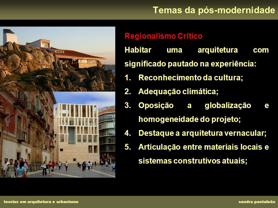 teorias em arquitetura e urbanismo sandra pantaleão Temas da pós-modernidade Regionalismo Crítico Habitar uma arquitetura com significado pautado na e