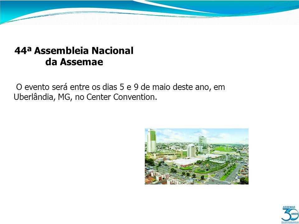 44ª Assembleia Nacional da Assemae O evento será entre os dias 5 e 9 de maio deste ano, em Uberlândia, MG, no Center Convention.