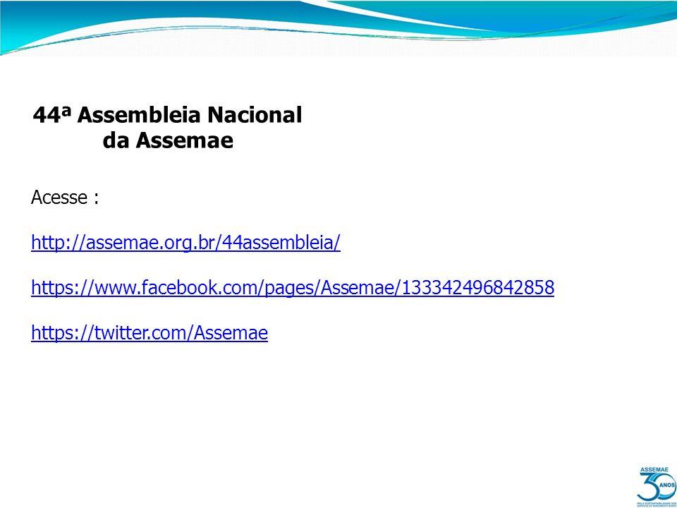 44ª Assembleia Nacional da Assemae Acesse : http://assemae.org.br/44assembleia/ https://www.facebook.com/pages/Assemae/133342496842858 https://twitter
