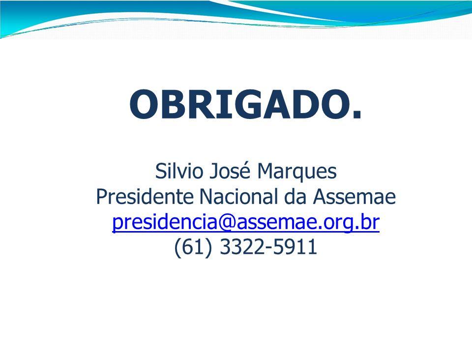 OBRIGADO. Silvio José Marques Presidente Nacional da Assemae presidencia@assemae.org.br (61) 3322-5911