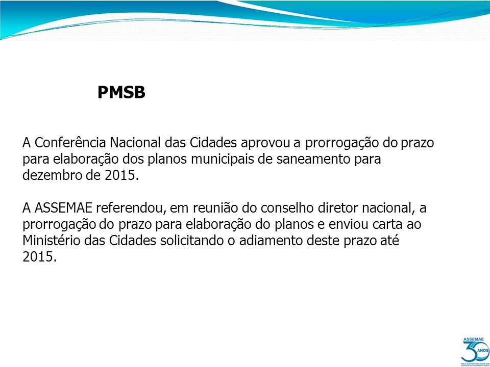 PMSB A Conferência Nacional das Cidades aprovou a prorrogação do prazo para elaboração dos planos municipais de saneamento para dezembro de 2015. A AS