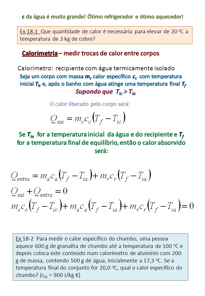 Ex 18-1 Que quantidade de calor é necessária para elevar de 20 o C a temperatura de 3 kg de cobre? Calorímetro: recipiente com água termicamente isola