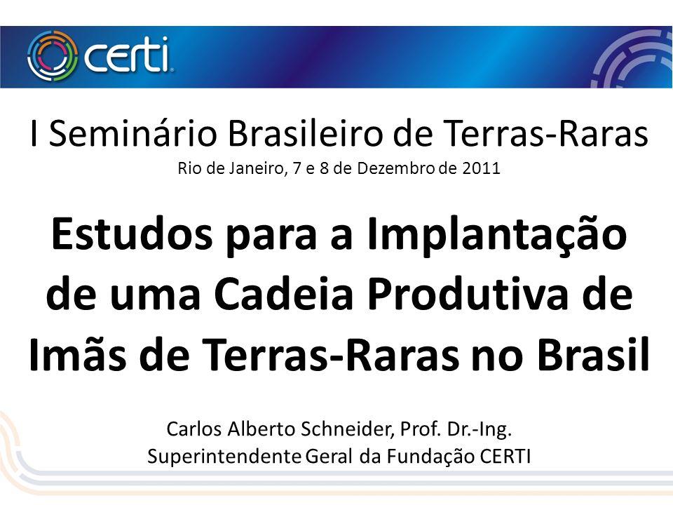 I Seminário Brasileiro de Terras-Raras Rio de Janeiro, 7 e 8 de Dezembro de 2011 Estudos para a Implantação de uma Cadeia Produtiva de Imãs de Terras-