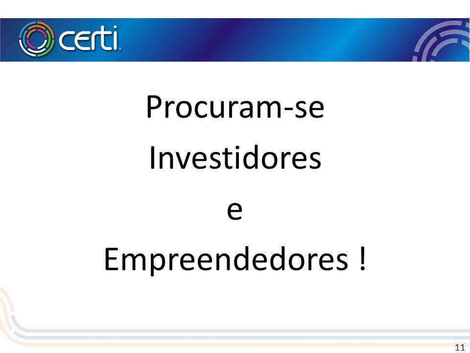 11 Procuram-se Investidores e Empreendedores !