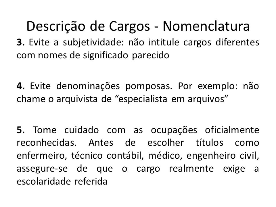 Descrição de Cargos - Nomenclatura 3. Evite a subjetividade: não intitule cargos diferentes com nomes de significado parecido 4. Evite denominações po