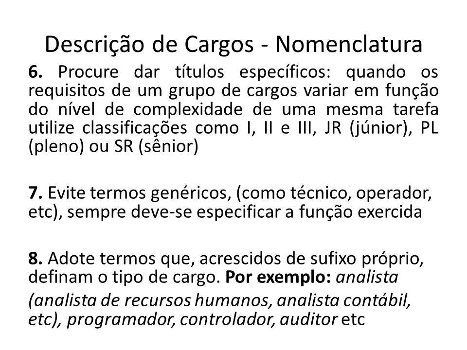Descrição de Cargos - Nomenclatura 6. Procure dar títulos específicos: quando os requisitos de um grupo de cargos variar em função do nível de complex