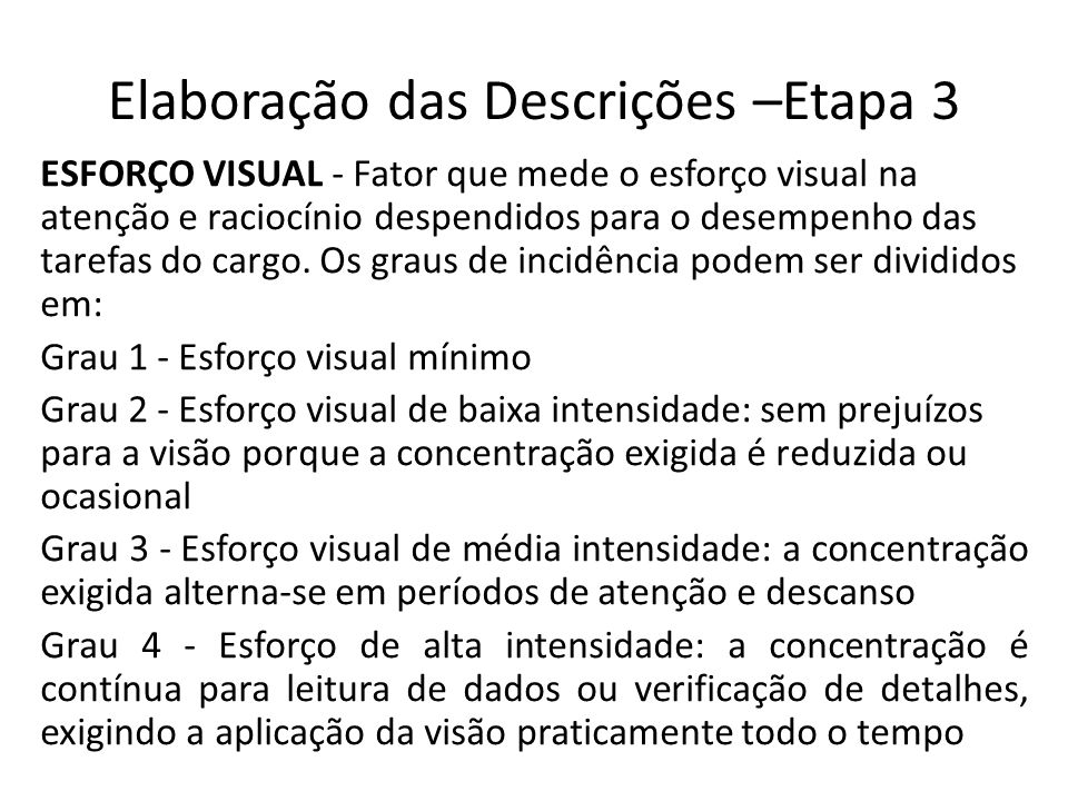 Elaboração das Descrições –Etapa 3 ESFORÇO VISUAL - Fator que mede o esforço visual na atenção e raciocínio despendidos para o desempenho das tarefas do cargo.