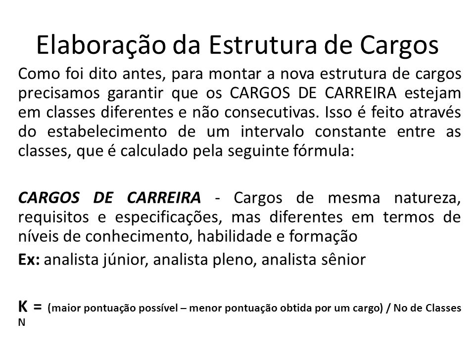 Elaboração da Estrutura de Cargos Como foi dito antes, para montar a nova estrutura de cargos precisamos garantir que os CARGOS DE CARREIRA estejam em classes diferentes e não consecutivas.