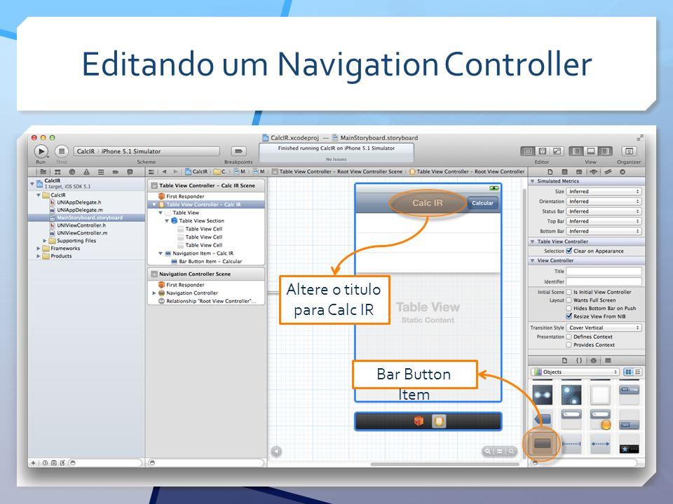 Editando um Navigation Controller Bar Button Item Altere o titulo para Calc IR