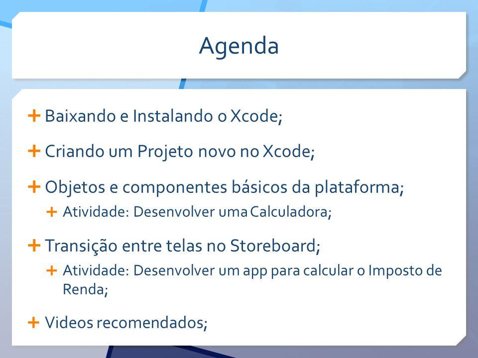 Agenda Baixando e Instalando o Xcode; Criando um Projeto novo no Xcode; Objetos e componentes básicos da plataforma; Atividade: Desenvolver uma Calcul