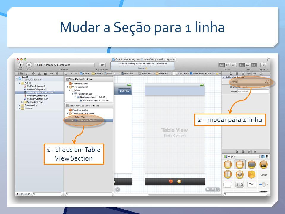 Mudar a Seção para 1 linha 1 - clique em Table View Section 2 – mudar para 1 linha