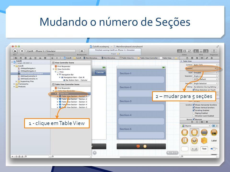 Mudando o número de Seções 1 - clique em Table View 2 – mudar para 5 seções
