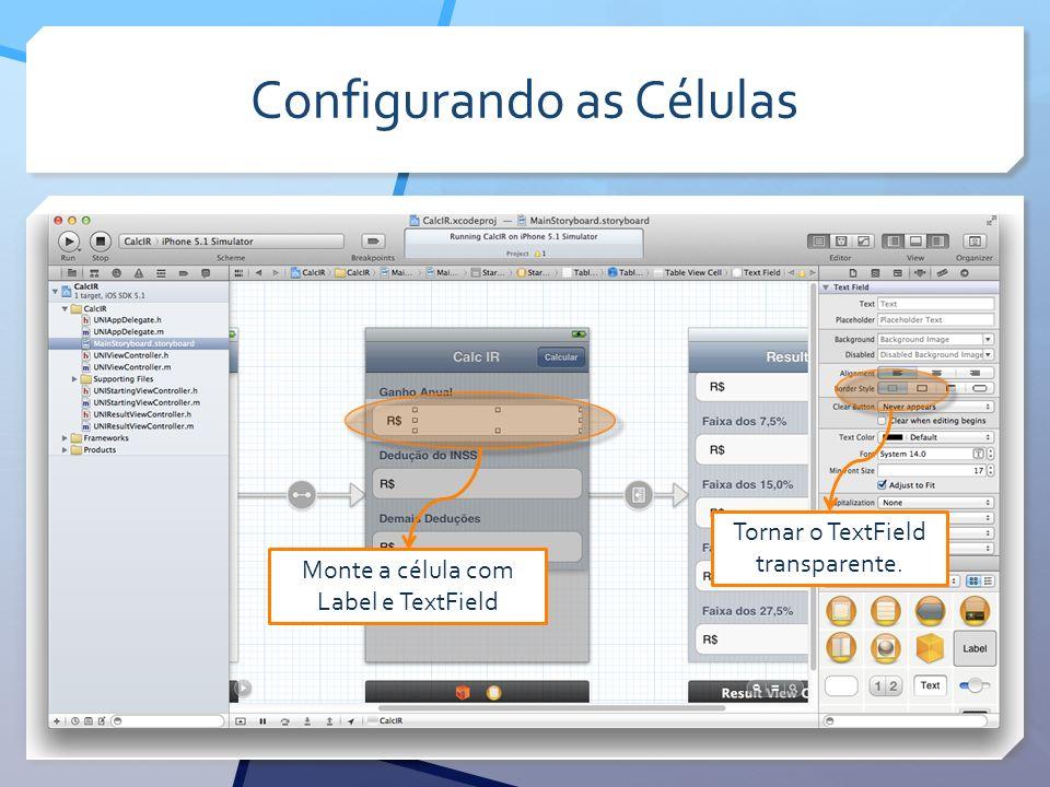 Configurando as Células Tornar o TextField transparente. Monte a célula com Label e TextField
