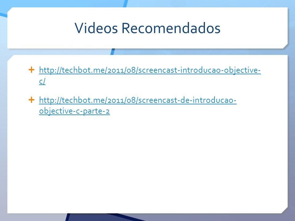 Videos Recomendados http://techbot.me/2011/08/screencast-introducao-objective- c/ http://techbot.me/2011/08/screencast-introducao-objective- c/ http:/