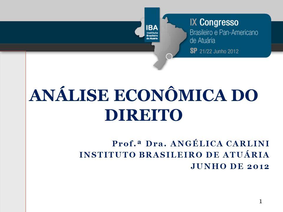 Prof.ª Dra. ANGÉLICA CARLINI INSTITUTO BRASILEIRO DE ATUÁRIA JUNHO DE 2012 ANÁLISE ECONÔMICA DO DIREITO 1