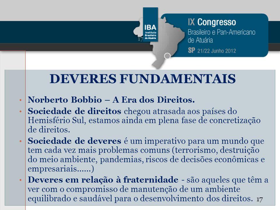 DEVERES FUNDAMENTAIS Norberto Bobbio – A Era dos Direitos. Sociedade de direitos chegou atrasada aos países do Hemisfério Sul, estamos ainda em plena