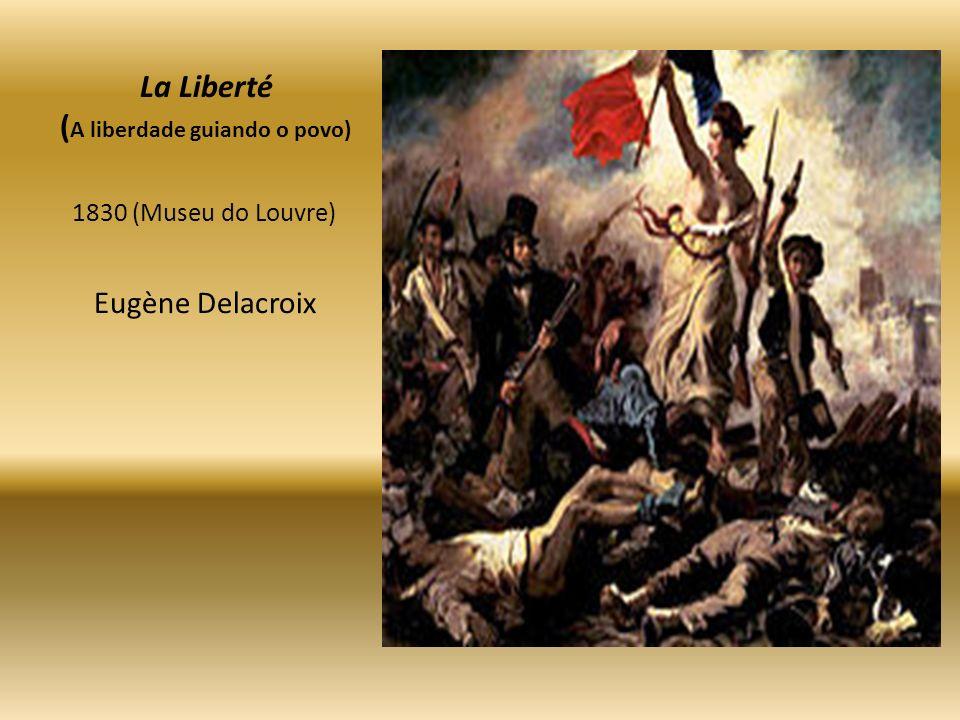 La Liberté ( A liberdade guiando o povo) 1830 (Museu do Louvre) Eugène Delacroix