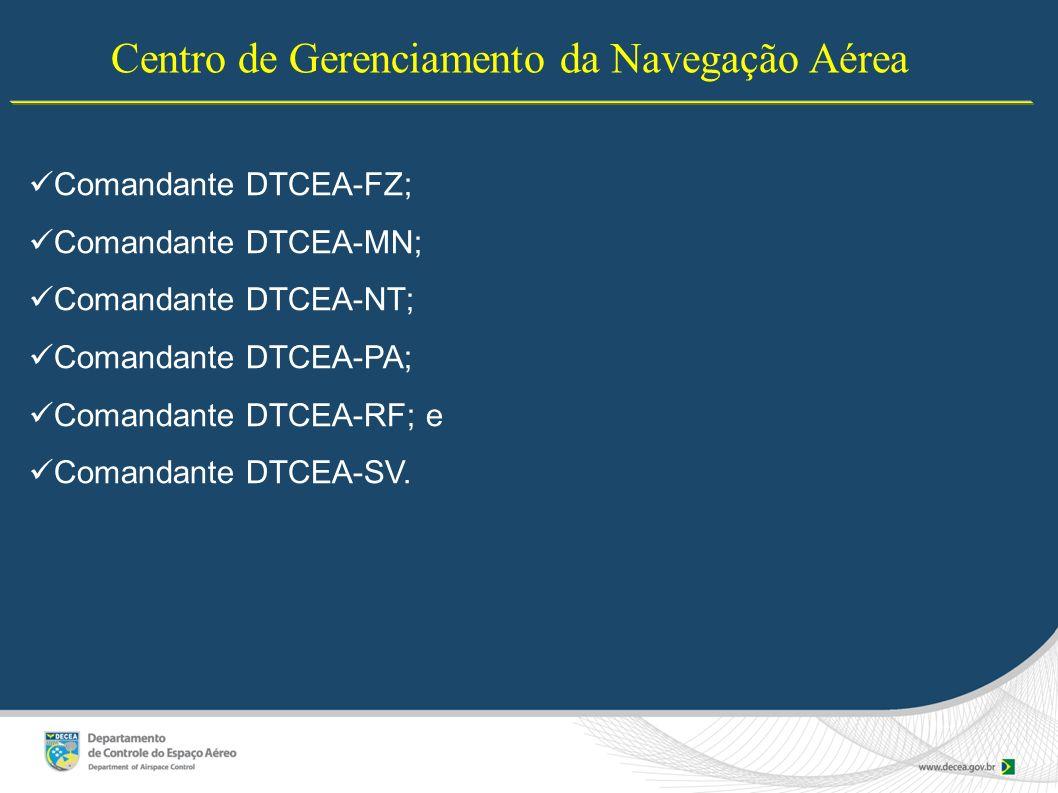 Centro de Gerenciamento da Navegação Aérea Comandante DTCEA-FZ; Comandante DTCEA-MN; Comandante DTCEA-NT; Comandante DTCEA-PA; Comandante DTCEA-RF; e