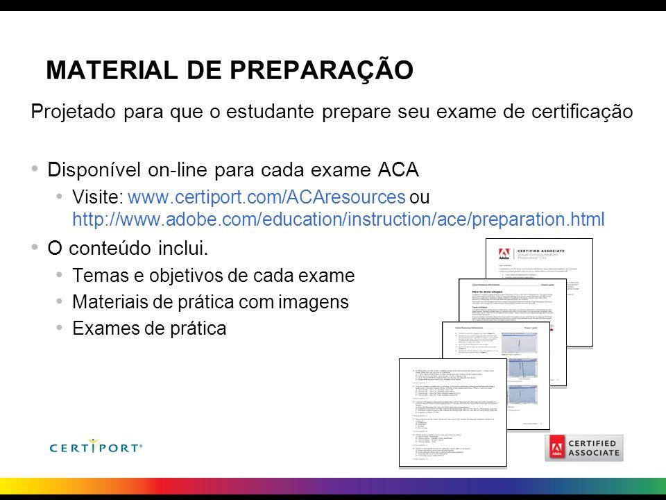 MATERIAL DE PREPARAÇÃO Projetado para que o estudante prepare seu exame de certificação Disponível on-line para cada exame ACA Visite: www.certiport.c