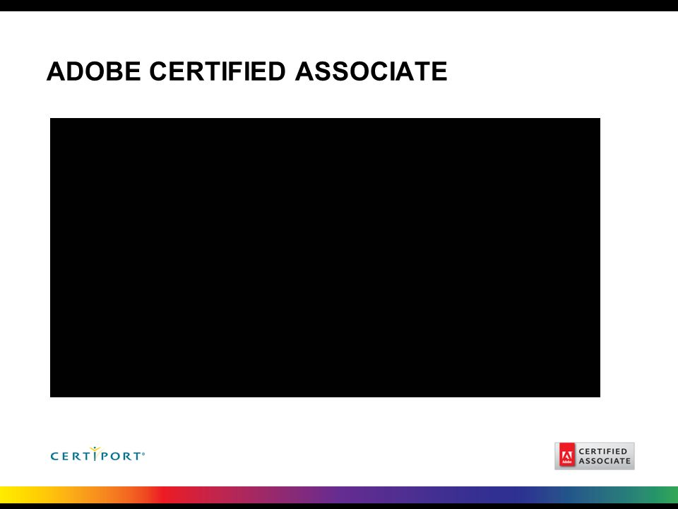ADOBE CERTIFIED ASSOCIATE Insert ACA Video – files available on thumb drive