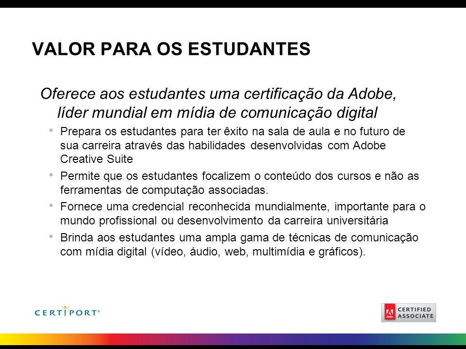 VALOR PARA OS ESTUDANTES Oferece aos estudantes uma certificação da Adobe, líder mundial em mídia de comunicação digital Prepara os estudantes para te