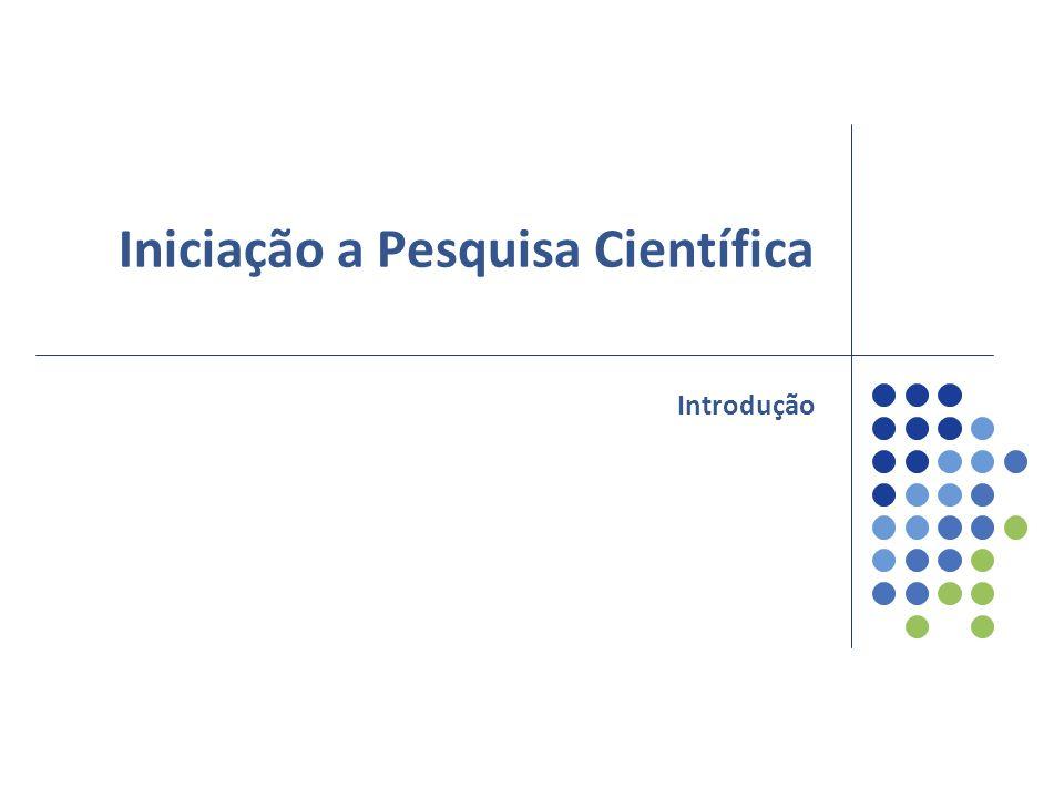 Iniciação a Pesquisa Científica Introdução