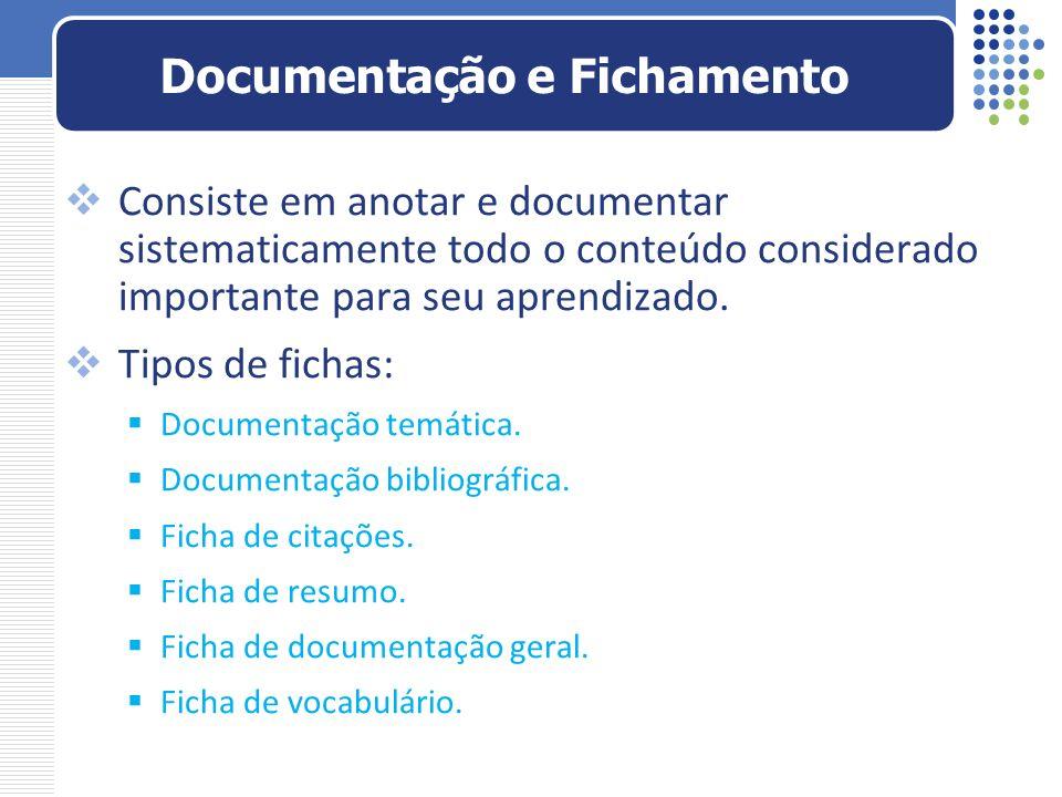 Consiste em anotar e documentar sistematicamente todo o conteúdo considerado importante para seu aprendizado. Tipos de fichas: Documentação temática.