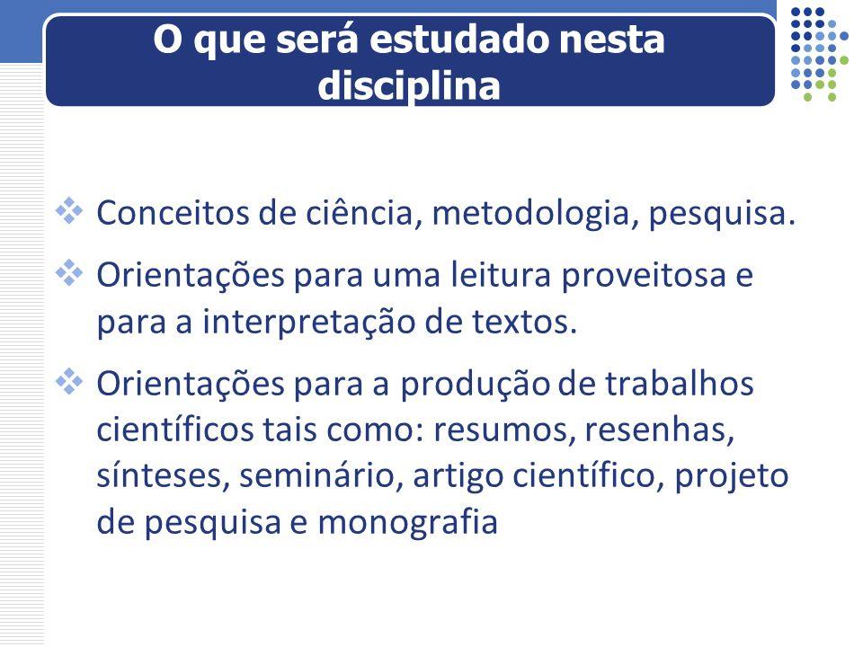 Conceitos de ciência, metodologia, pesquisa. Orientações para uma leitura proveitosa e para a interpretação de textos. Orientações para a produção de