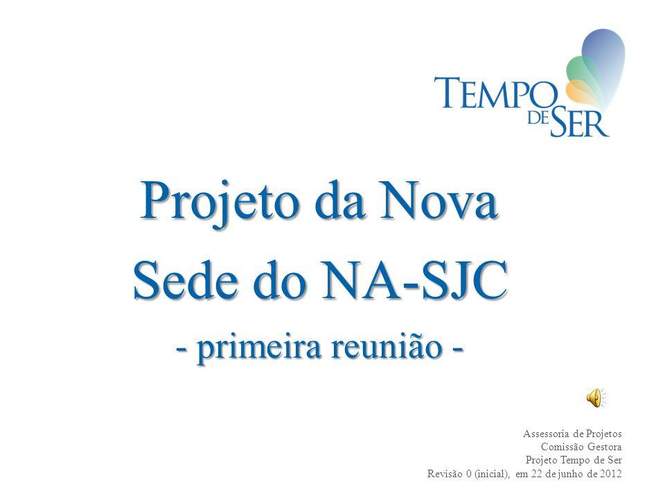 Projeto da Nova Sede do NA-SJC - primeira reunião - Assessoria de Projetos Comissão Gestora Projeto Tempo de Ser Revisão 0 (inicial), em 22 de junho d