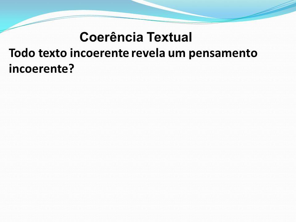 Coerência Textual Todo texto incoerente revela um pensamento incoerente?