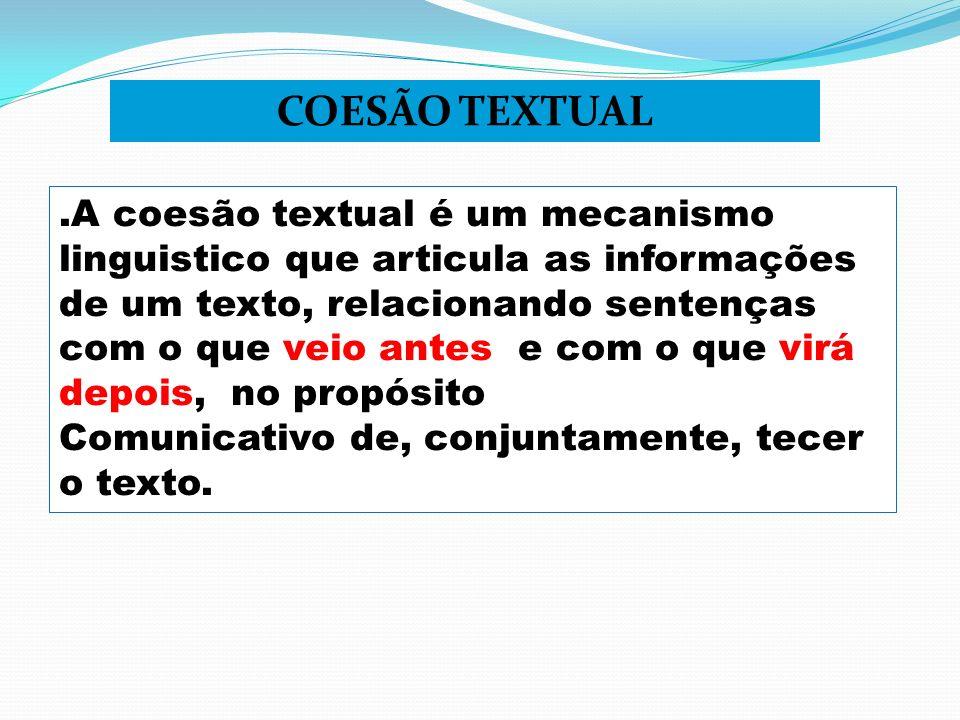 .A coesão textual é um mecanismo linguistico que articula as informações de um texto, relacionando sentenças com o que veio antes e com o que virá dep