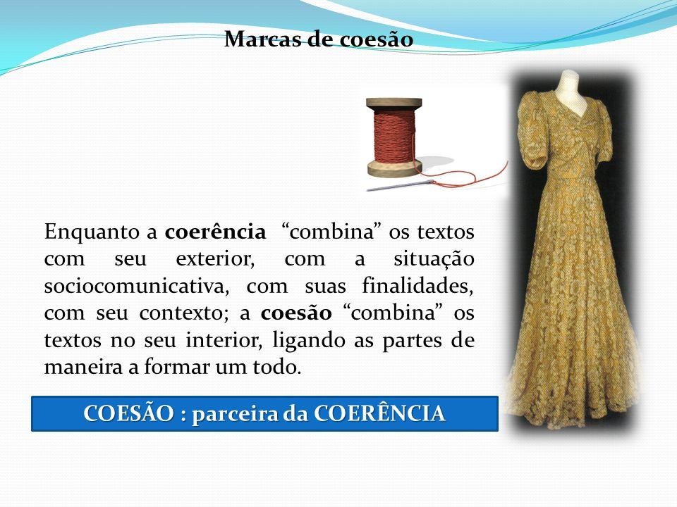 Marcas de coesão Enquanto a coerência combina os textos com seu exterior, com a situação sociocomunicativa, com suas finalidades, com seu contexto; a