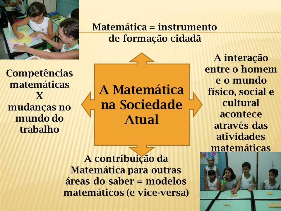 A interação entre o homem e o mundo físico, social e cultural acontece através das atividades matemáticas A contribuição da Matemática para outras áre